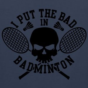 I put the bad in Badminton T-Shirts - Men's Premium Tank Top