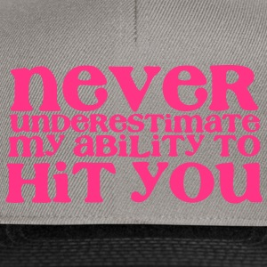 NEVER UNDERESTIMATE MY ABILITY TO HIT YOU! girly T-Shirts - Snapback Cap