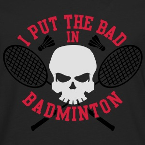 I put the bad in Badminton Tee shirts - T-shirt manches longues Premium Homme