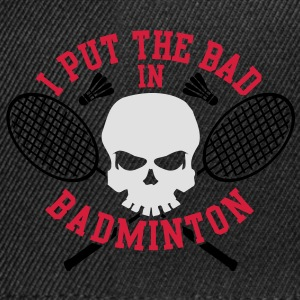 I put the bad in Badminton T-Shirts - Snapback Cap