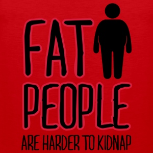 fat people are harder to kidnap T-Shirts - Men's Premium Tank Top
