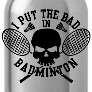 I put the bad in Badminton T-Shirts - Water Bottle