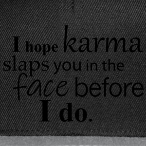 I hope karma slaps you in the face before I do. - Snapback Cap