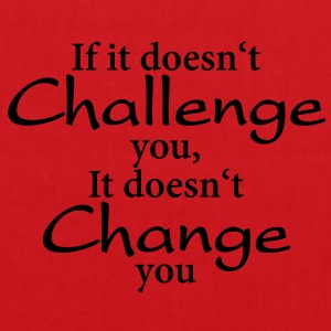 If it doesn't challenge you, it doesn't change you T-shirts - Tas van stof