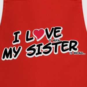 I LOVE it when MY SISTER is wrong T-shirts - Keukenschort