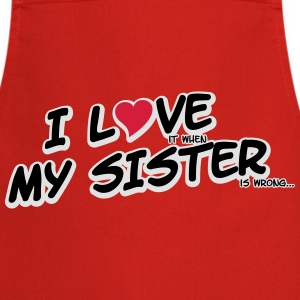 I LOVE it when MY SISTER is wrong T-shirts - Förkläde