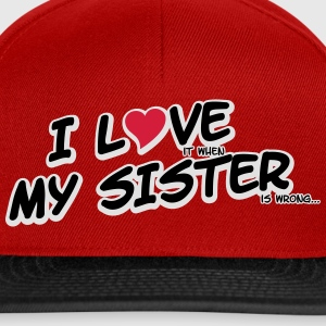I LOVE it when MY SISTER is wrong T-shirts - Snapbackkeps