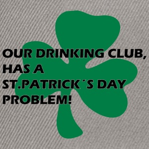 our drinking club has a st. patrick´s day problem! T-Shirts - Snapback Cap