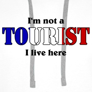 I'm not a Tourist, I live here - France T-Shirts - Men's Premium Hoodie