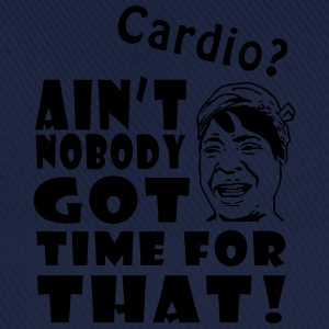 Ain't No Time For Cardio T-Shirts - Baseball Cap