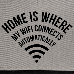WIFI home is where my wifi connects automatically Hoodies & Sweatshirts - Snapback Cap