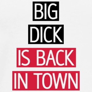 Big Dick is back in town, EUshirt, www.eushirt.com - Männer Premium T-Shirt
