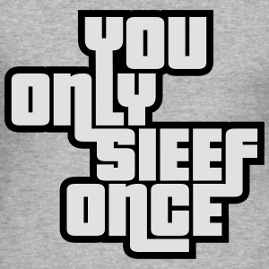 You Only Sieef Once 2 Pullover & Hoodies - Männer Slim Fit T-Shirt