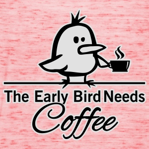 The early bird needs COFFEE T-Shirts - Women's Tank Top by Bella