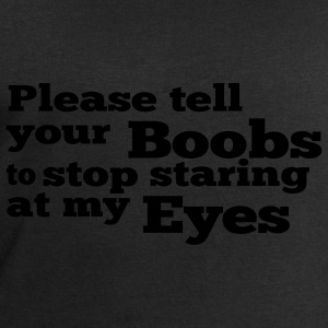 Please tell your boobs to stop staring at my eyes T-Shirts - Men's Sweatshirt by Stanley & Stella
