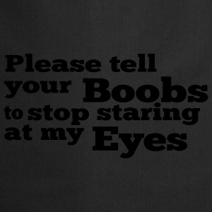 Please tell your boobs to stop staring at my eyes T-Shirts - Cooking Apron