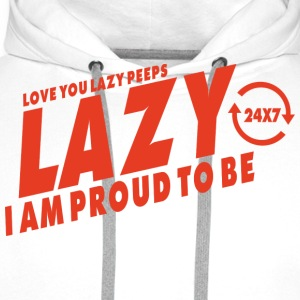 Proud to be lazy T-Shirts - Men's Premium Hoodie