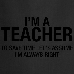I'm A Teacher - To Save Time Let's Assume... Camisetas - Delantal de cocina