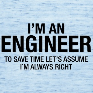 I´m An Engineer - To Save Time Let's Assume.... T-Shirts - Women's Tank Top by Bella