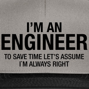 I´m An Engineer - To Save Time Let's Assume.... T-Shirts - Snapback Cap
