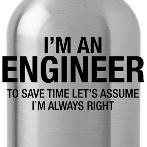 I´m An Engineer - To Save Time Let's Assume.... T-Shirts - Water Bottle