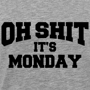 Oh Shit - It's Monday Gensere - Premium T-skjorte for menn
