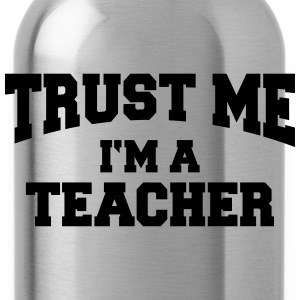 Trust me - I'm a teacher Magliette - Borraccia