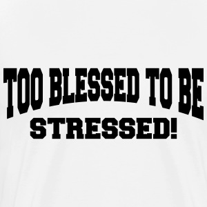 Too blessed to be stressed Long sleeve shirts - Men's Premium T-Shirt