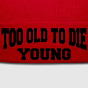 Too old to die young T-Shirts - Winter Hat