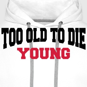 Too old to die young T-Shirts - Men's Premium Hoodie