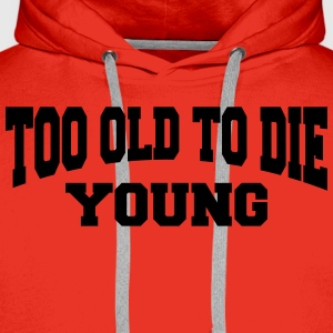 Too old to die young Long Sleeve Shirts - Men's Premium Hoodie