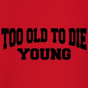 Too old to die young T-Shirts - Baby Long Sleeve T-Shirt