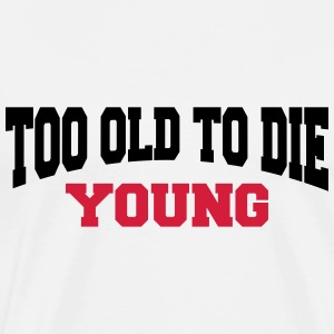 Too old to die young Langarmshirts - Männer Premium T-Shirt