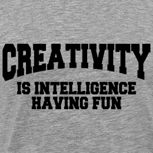 Creativity is intelligence having fun Hoodies & Sweatshirts - Men's Premium T-Shirt