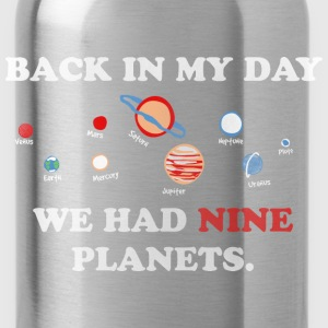 IN my day, we had 9 planets Tops - Water Bottle
