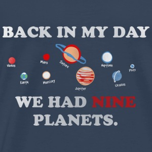 IN my day, we had 9 planets Tops - Men's Premium T-Shirt