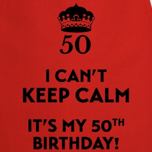 I can't keep calm It's my 50. Birthday T-Shirts - Cooking Apron