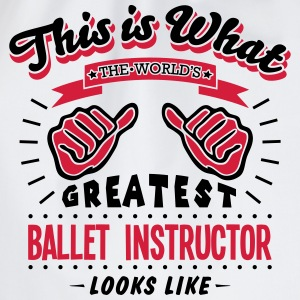 ballet instructor worlds greatest looks  - Drawstring Bag