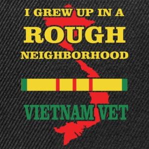 I grew up in a rough neighborhood. Vietnam Vet - Snapback Cap