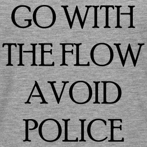 Go with the flow avoid police T-Shirts - Men's Premium Longsleeve Shirt