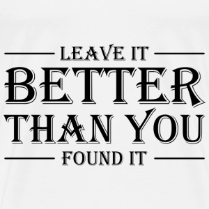 Leave it better than you found it Sports wear - Men's Premium T-Shirt