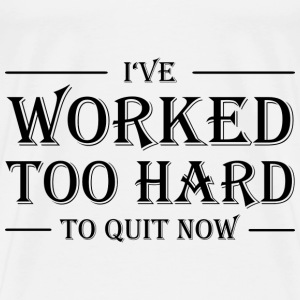 I've worked too hard to quit now! Sports wear - Men's Premium T-Shirt
