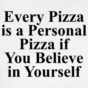 Every pizza is a personal pizza if you believe Tee shirts - Casquette classique