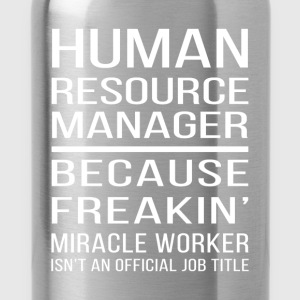 Human Resource Manager. Because Freakin' miracle w - Water Bottle