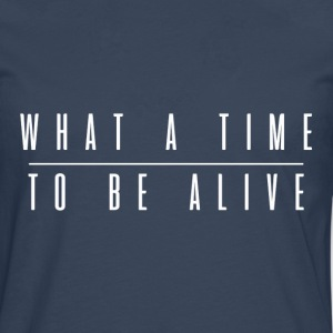 What a time to be alive - Männer Premium Langarmshirt