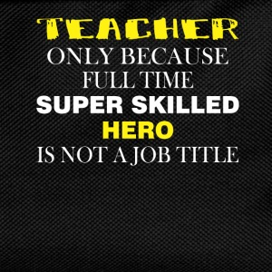 Teacher only because full time super skilled hero  - Kids' Backpack