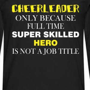 Cheerleader only because full time super skilled h - Men's Premium Longsleeve Shirt