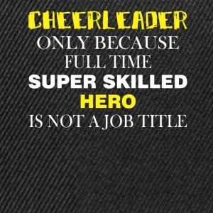 Cheerleader only because full time super skilled h - Snapback Cap