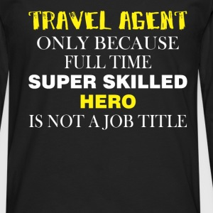 Travel agent only because full time super skilled  - Men's Premium Longsleeve Shirt