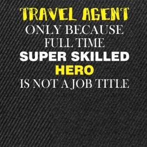 Travel agent only because full time super skilled  - Snapback Cap
